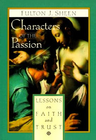 Characters of the Passion by Archbishop Fulton J Sheen