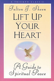 Lift Up Your Heart - Archbishop Fulton J. Sheen