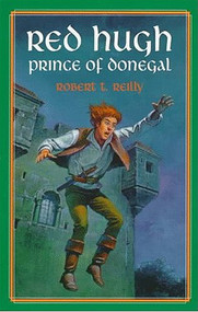 Red Hugh, Prince of Donegal by Robert T Reilly