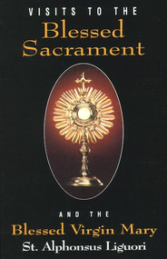 Visits to the Blessed Sacrament and the Blessed Virgin Mary by St Alphonsus Liguori