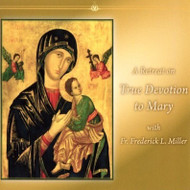 A Retreat on True Devotion to Mary (CDs) - Fr. Frederick Miller