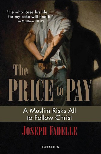 The Price to Pay: A Muslim Risks All to Follow Christ by Joseph Fadelle