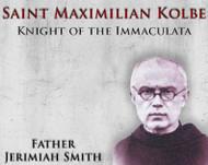 Saint Maximilian Kolbe: Knight of the Immaculata - Fr Jerimiah Smith