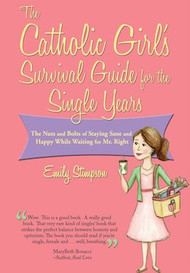 The Catholic Girl's Survival Guide for the Single Years - Emily Stimpson