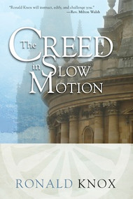 The Creed in Slow Motion by Msgr Ronald Knox