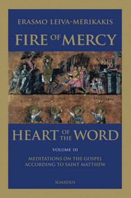 Fire of Mercy, Heart of the Word: Meditations on the Gospel According to St. Matthew (Volume 3)