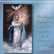 The Blessed Virgin Mary and the Mystery of the Eucharist (CDs) - Fr. Frederick Miller