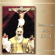 Becoming Like Christ (CDs) - Fr. Brian Mullady, OP