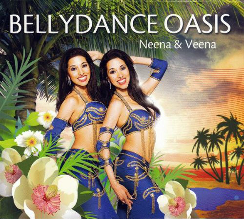 Bellydance Oasis ~ Neena & Veena ~ Belly Dance Music CD