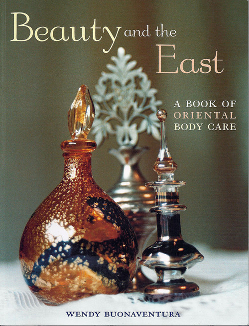 Beauty and the East: A Book of Oriental Body Care by Wendy Buonaventura