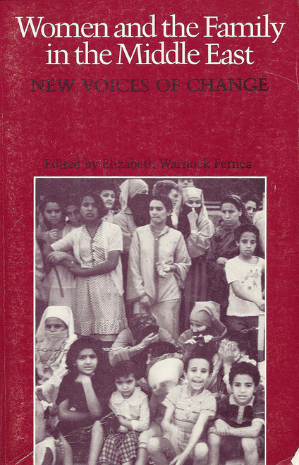 Women and the Family in the Middle East: New Voices of Change, Edited by Elizabeth Warnock Fernea