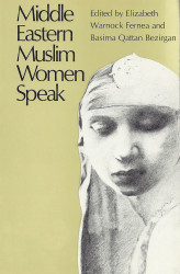 Middle Eastern Muslim Women Speak - Elizabeth Warnock Fernea (Editor), Basima Q. Bezirgan (Editor)