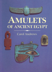 Amulets of Ancient Egypt by Carol Andrews