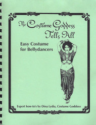 The Costume Goddess Tells All - Book #2: Easy Costume for Bellydancers