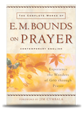 The Complete Works of E M Bounds on Prayer Experience the Wonders of God through Prayer front cover.