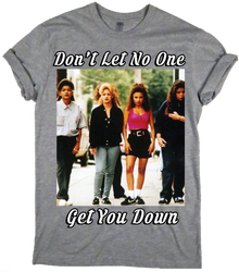 Don't Let No One Get You Down Tee