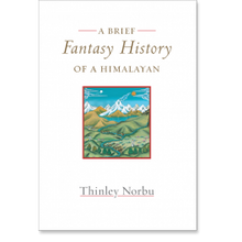 A Brief Fantasy History of a Himalayan: Autobiographical Reflections by Thinley Norbu Rinpoche