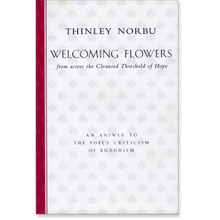 Welcoming Flowers from across the Cleansed Threshold of Hope by Thinley Norbu Rinpoche