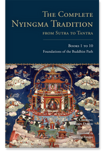 The Complete Nyingma Tradition from Sutra to Tantra, Books 1 to 10 Foundations of the Buddhist Path