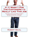 If It Wasn't For The Customers I'd Really Like This Job (E-book Download)