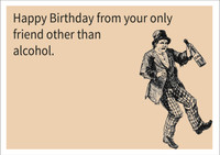 Alcohol is my only friend Personalised Birthday Card