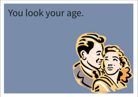 You look your age Personalised Birthday Card