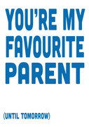 You're my Favourite Parent until tomorrow Personalised Birthday Card