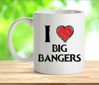 I Love Big Bangers Rude Adult Mug