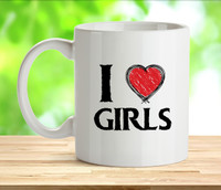 I Love Girls Rude Adult Mug