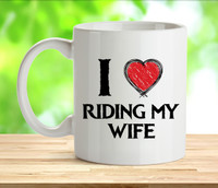 I Love Riding My Wife Rude Adult Mug