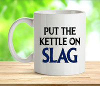 Put The Kettle On Slag Rude Adult Mug