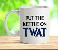 Put The Kettle On Twat Rude Adult Mug