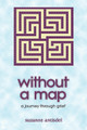 Without a Map: A Journey Through Grief