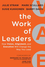 The Work of Leaders: How Vision, Alignment, and Execution Will Change the Way You Lead  Written by: Julie Straw, Mark Scullard, Susie Kukkonen, and Barry Davis