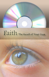 Faith: The Result of Your Gaze Martha Kilpatrick