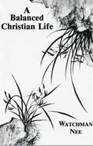 A Balanced Christian Life by Watchman Nee