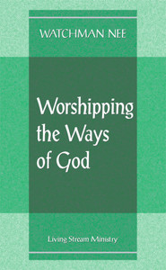 Worshipping the Ways of God by Watchman Nee