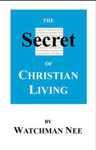The Secret of Christian Living by Watchman Nee