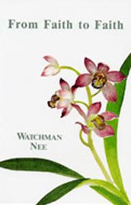 From Faith to Faith by Watchman Nee