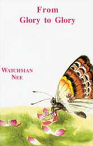 From Glory to Glory by Watchman Nee