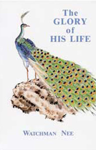 The Glory of His Life by Watchman Nee
