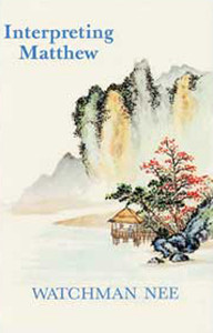 Interpreting Matthew by Watchman Nee