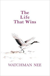 The Life That Wins, Hard Back edition by Watchman Nee
