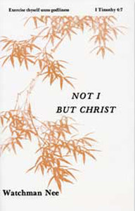 Not I But Christ by Watchman Nee