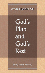 God's Plan and God's Rest by Watchman Nee