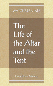 Life of the Altar and the Tent, The by Watchman Nee