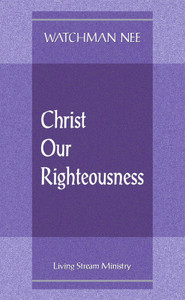 Christ Our Righteousness by Watchman Nee