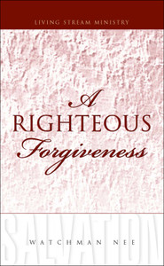 Righteous Forgiveness, A by Watchman Nee