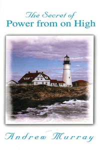 The Secret of Power From On High by Andrew Murray