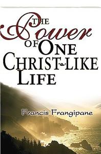Power of One Christ-like Life by Francis Frangipane